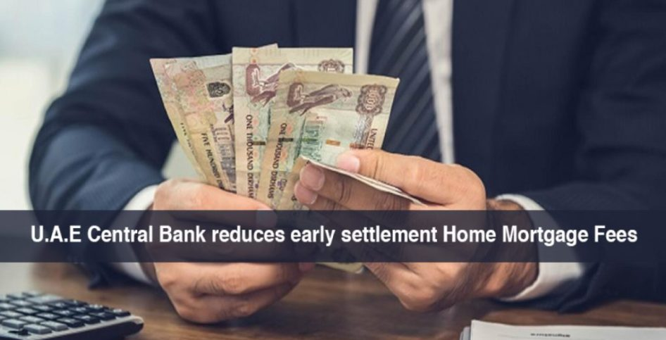 U.A.E Central Bank reduces early Settlement Home Mortgage Fees